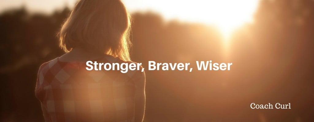 Stronger, Braver, Wiser