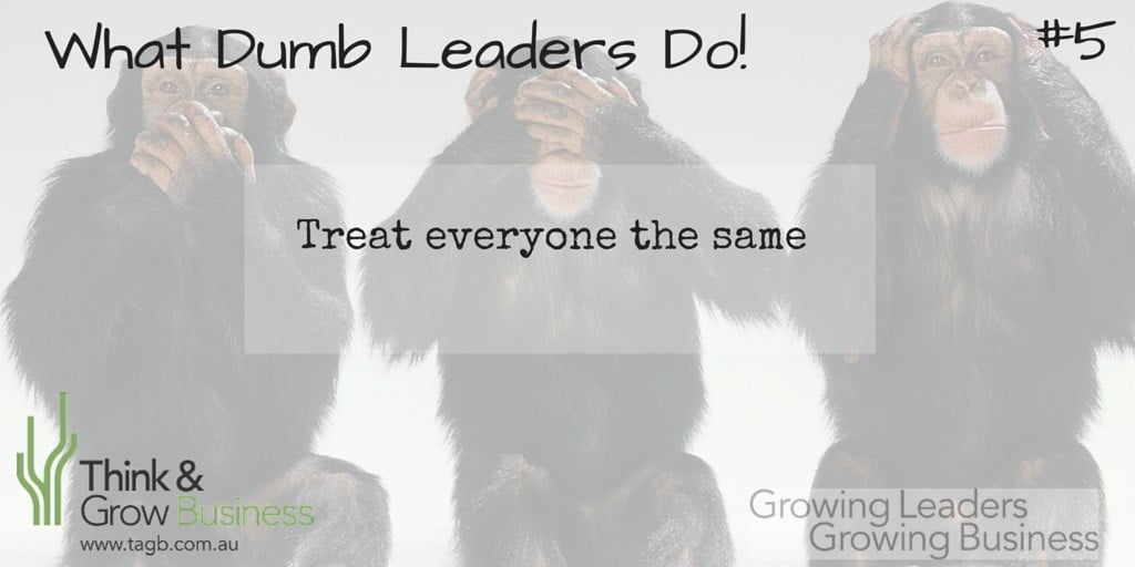 Dumb Leaders Treat everyone the same
