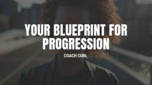 your blueprint for progression
